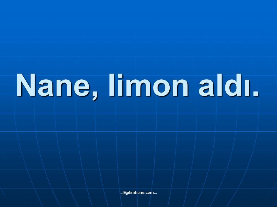 Nane, limon aldı. …Egitimhane.com…