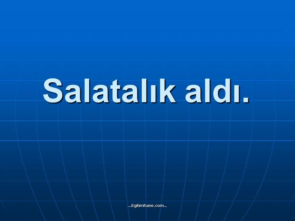 Salatalık aldı. …Egitimhane.com…