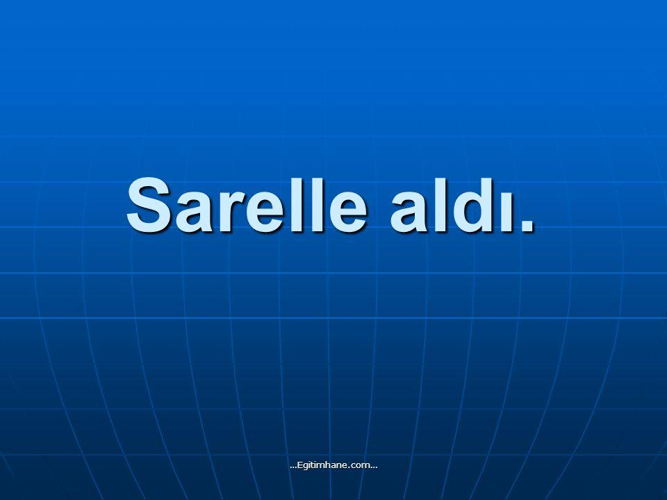 Sarelle aldı. …Egitimhane.com…