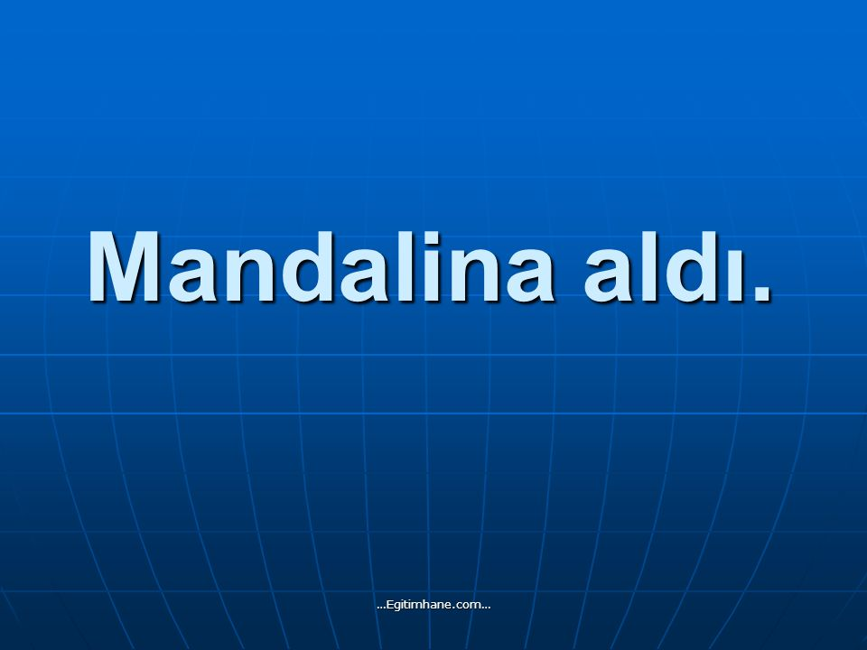 Mandalina aldı. …Egitimhane.com…