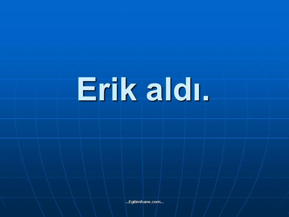 Erik aldı. …Egitimhane.com…