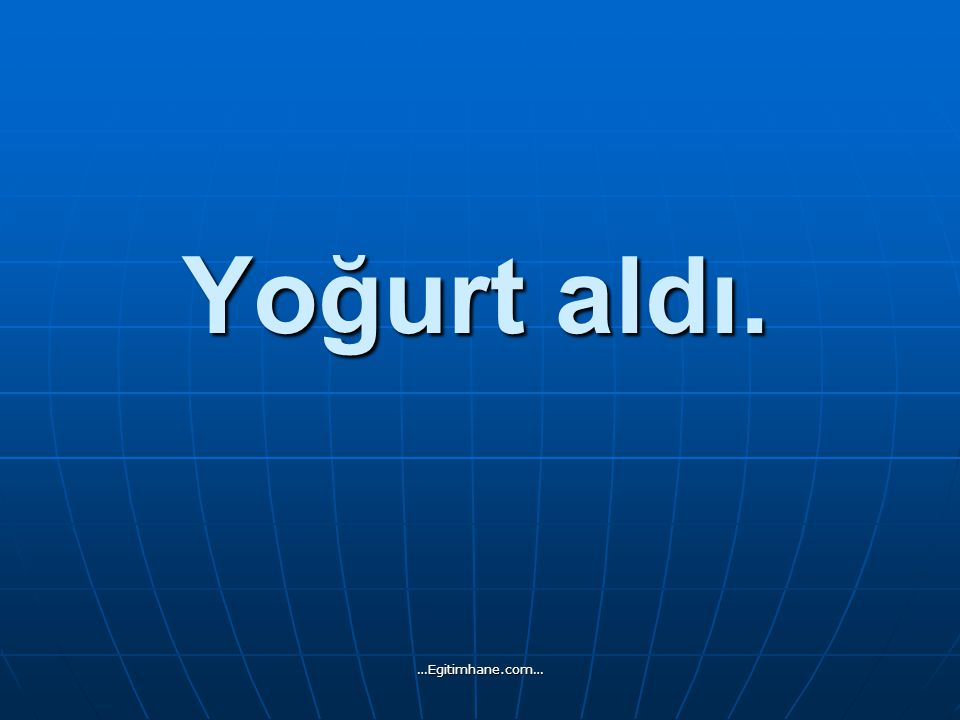 Yoğurt aldı. …Egitimhane.com…
