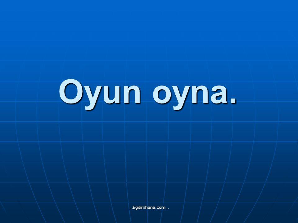 Oyun oyna. …Egitimhane.com…