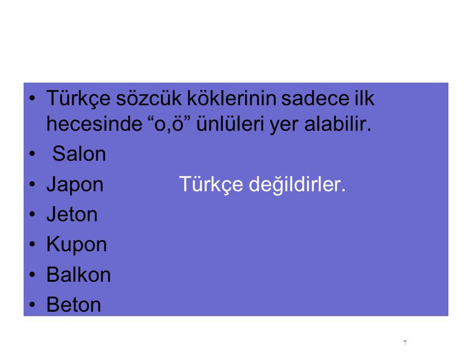 Türkçe sözcük köklerinin sadece ilk hecesinde o,ö ünlüleri yer alabilir.