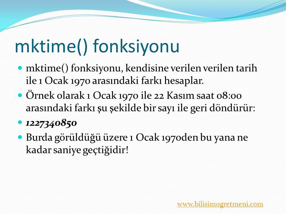 mktime() fonksiyonu mktime() fonksiyonu, kendisine verilen verilen tarih ile 1 Ocak 1970 arasındaki farkı hesaplar.