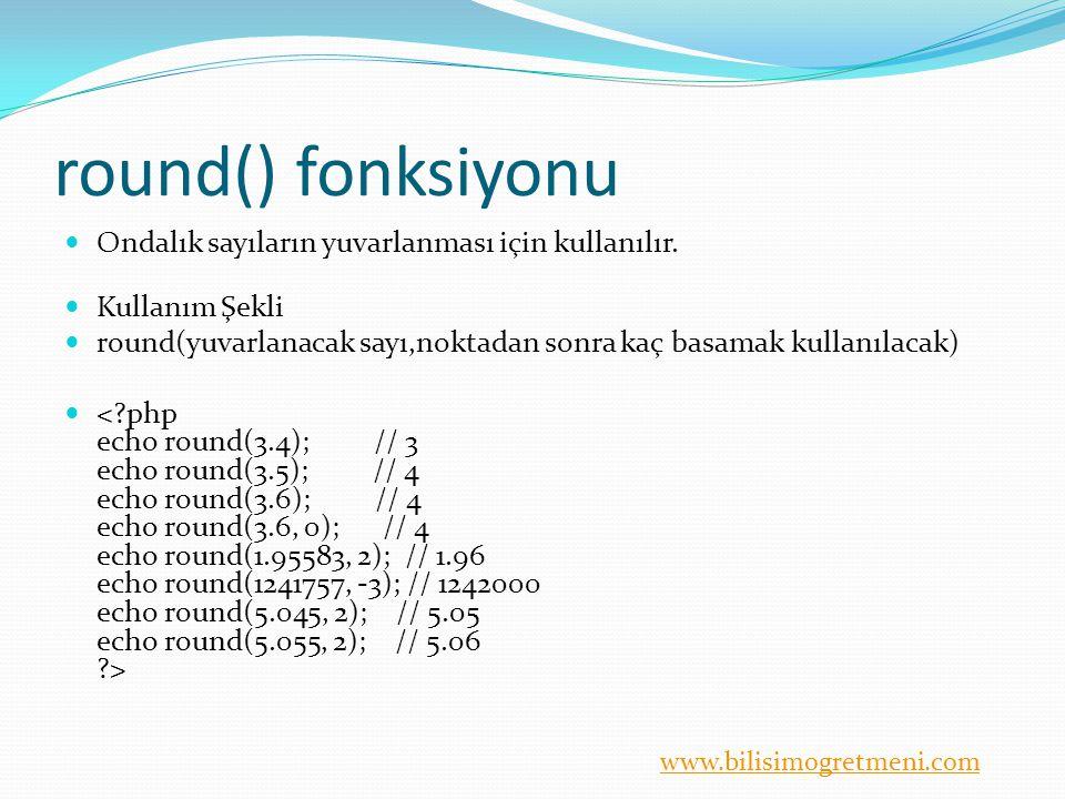 round() fonksiyonu Ondalık sayıların yuvarlanması için kullanılır.