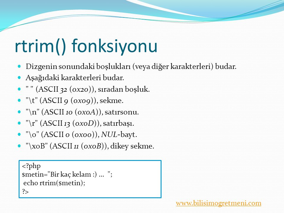 rtrim() fonksiyonu Dizgenin sonundaki boşlukları (veya diğer karakterleri) budar. Aşağıdaki karakterleri budar.