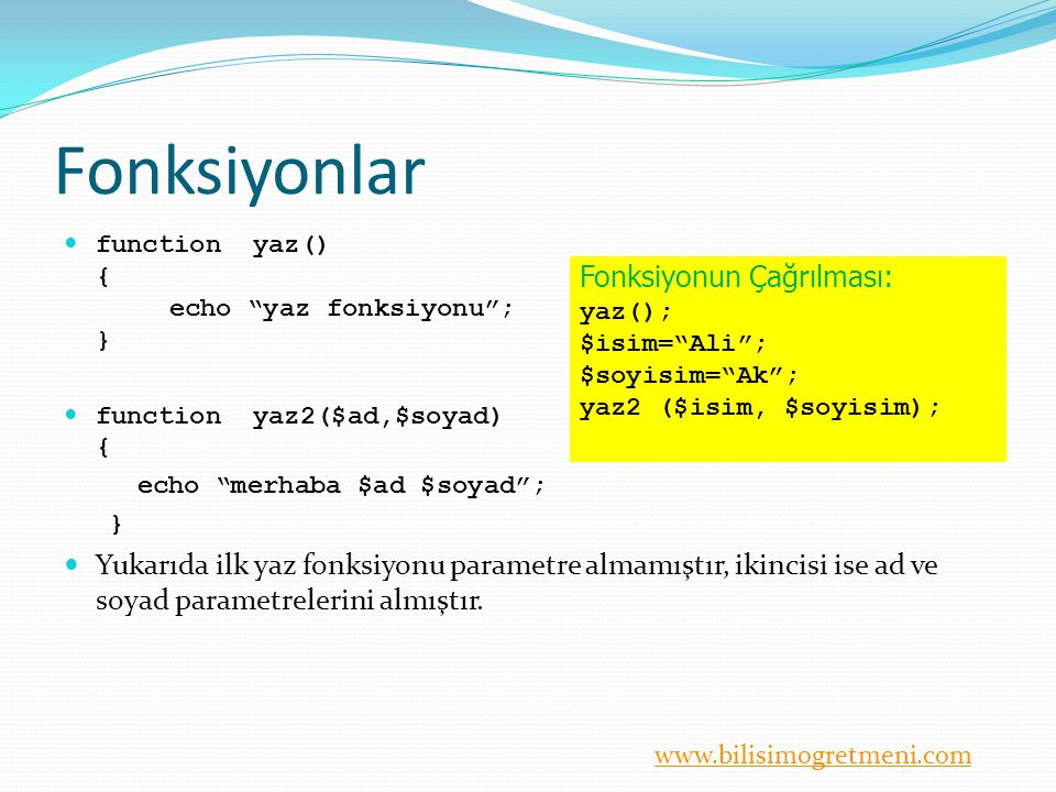 Fonksiyonlar function yaz() { echo yaz fonksiyonu ; } function yaz2($ad,$soyad) { echo merhaba $ad $soyad ;
