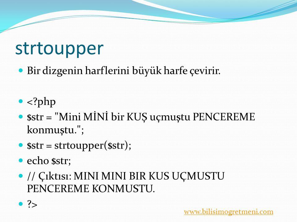 strtoupper Bir dizgenin harflerini büyük harfe çevirir. < php