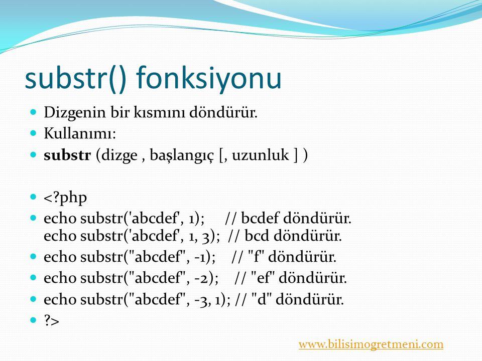substr() fonksiyonu Dizgenin bir kısmını döndürür. Kullanımı:
