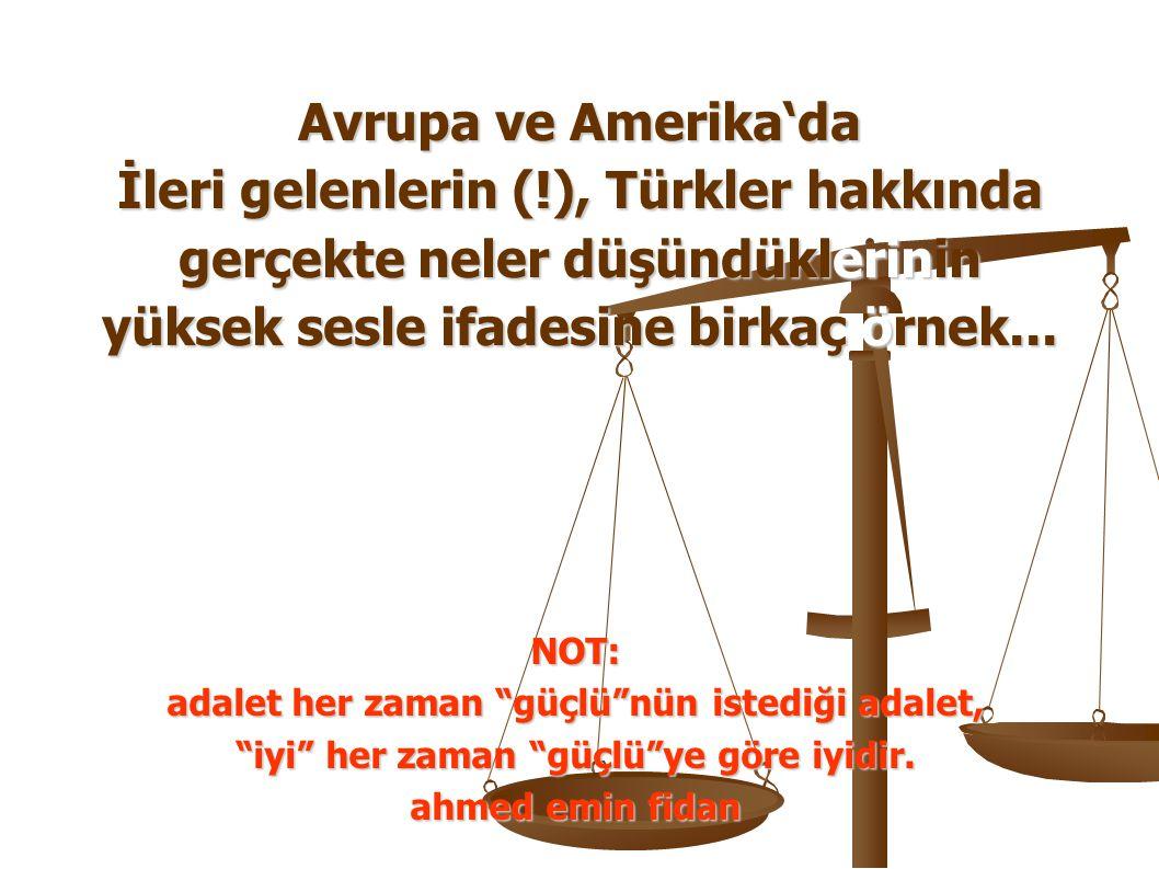 İleri gelenlerin (!), Türkler hakkında gerçekte neler düşündüklerinin