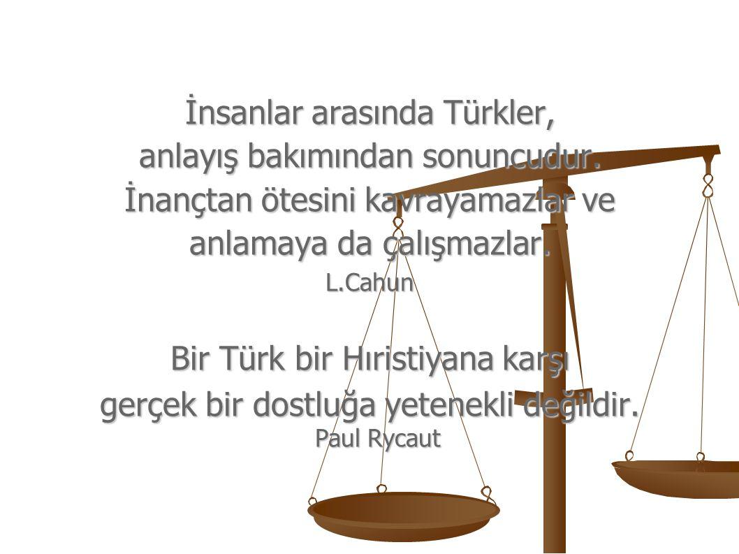 İnsanlar arasında Türkler, anlayış bakımından sonuncudur.