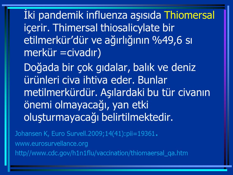 4/7/2017 İki pandemik influenza aşısıda Thiomersal içerir. Thimersal thiosalicylate bir etilmerkür'dür ve ağırlığının %49,6 sı merkür =civadır)