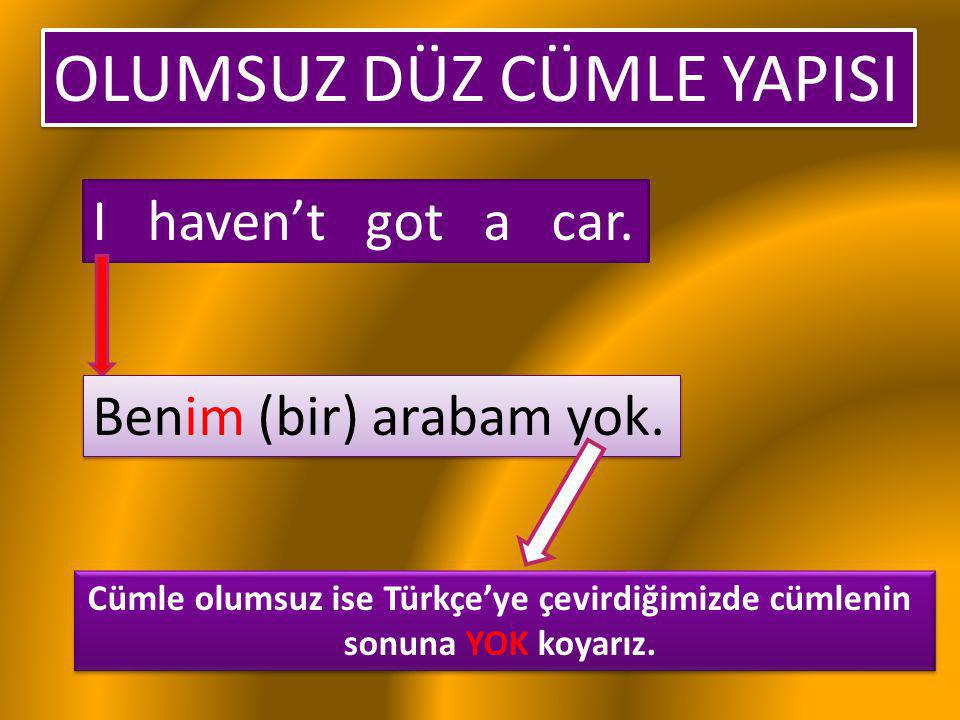 Cümle olumsuz ise Türkçe'ye çevirdiğimizde cümlenin