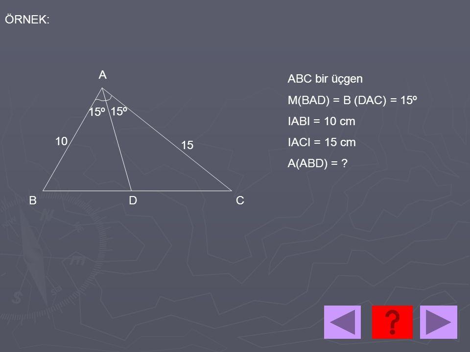 ÖRNEK: A. ABC bir üçgen. M(BAD) = B (DAC) = 15º. IABI = 10 cm. IACI = 15 cm. A(ABD) = 15º. 15º.