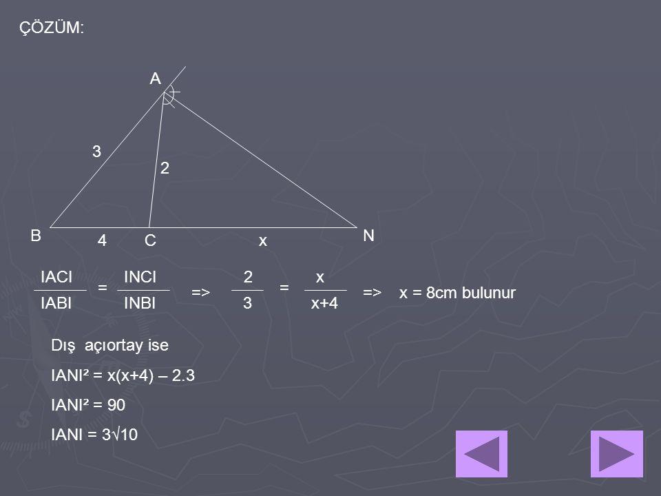 ÇÖZÜM: A. 3. 2. B. N. 4. C. x. IACI. INCI. 2. x. = = => => x = 8cm bulunur. IABI. INBI.