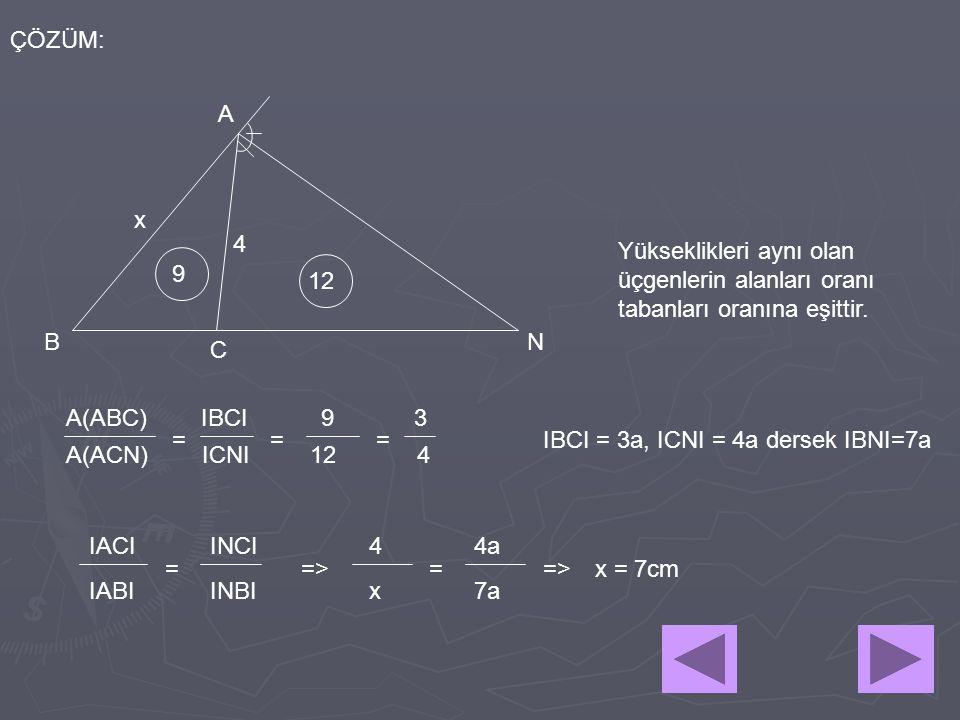 ÇÖZÜM: A. x. 4. Yükseklikleri aynı olan üçgenlerin alanları oranı tabanları oranına eşittir. 9.