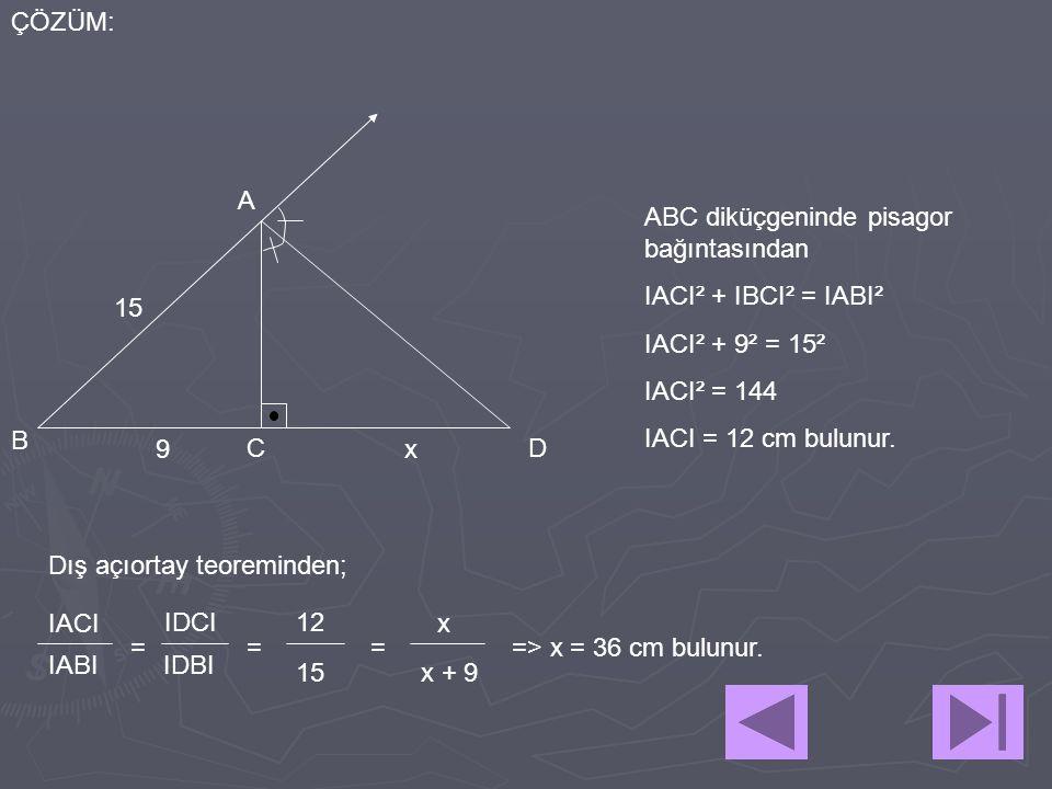ÇÖZÜM: A. ABC diküçgeninde pisagor bağıntasından. IACI² + IBCI² = IABI². IACI² + 9² = 15². IACI² = 144.