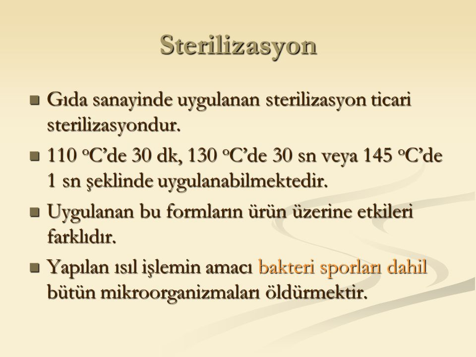 Sterilizasyon Gıda sanayinde uygulanan sterilizasyon ticari sterilizasyondur.