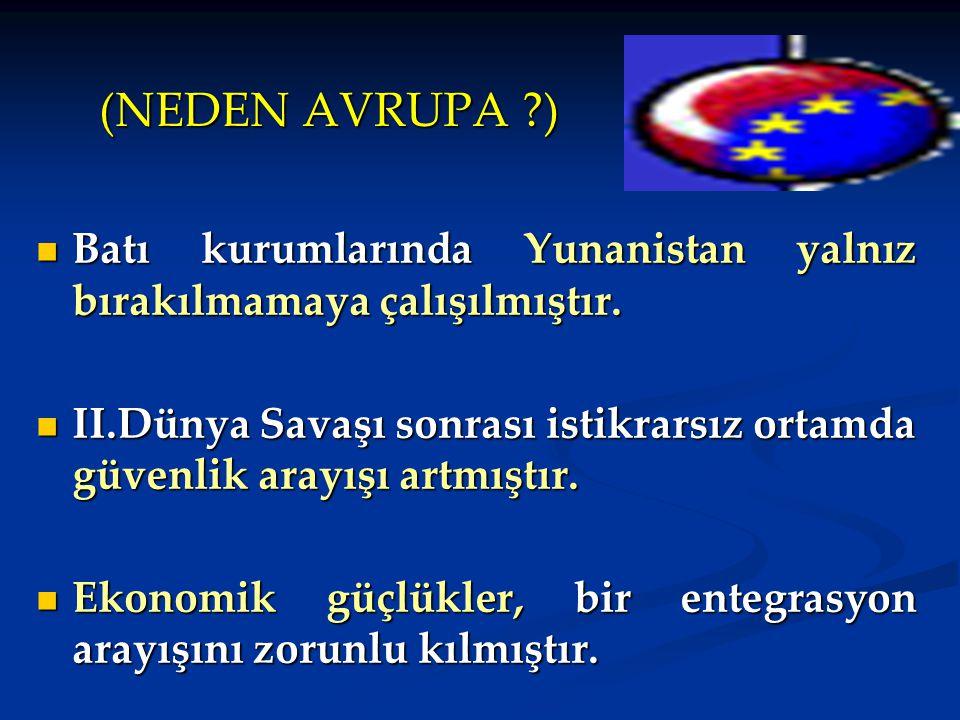 (NEDEN AVRUPA ) Batı kurumlarında Yunanistan yalnız bırakılmamaya çalışılmıştır.