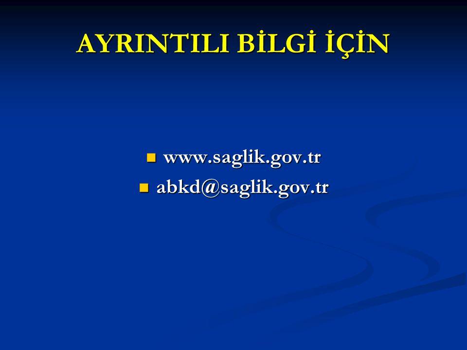 AYRINTILI BİLGİ İÇİN www.saglik.gov.tr abkd@saglik.gov.tr