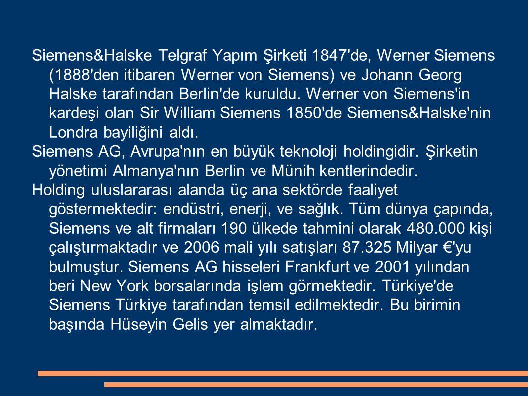 Siemens&Halske Telgraf Yapım Şirketi 1847 de, Werner Siemens (1888 den itibaren Werner von Siemens) ve Johann Georg Halske tarafından Berlin de kuruldu. Werner von Siemens in kardeşi olan Sir William Siemens 1850 de Siemens&Halske nin Londra bayiliğini aldı.