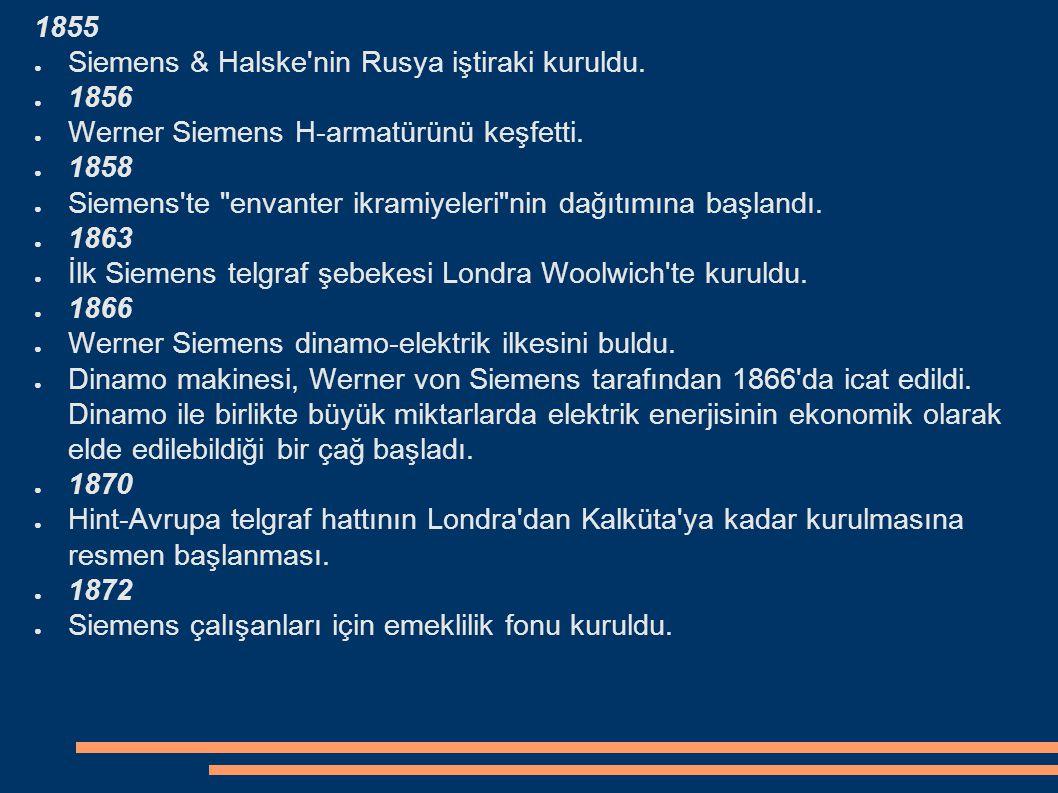 1855 Siemens & Halske nin Rusya iştiraki kuruldu. 1856. Werner Siemens H-armatürünü keşfetti. 1858.