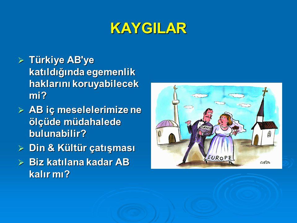 KAYGILAR Türkiye AB ye katıldığında egemenlik haklarını koruyabilecek mi AB iç meselelerimize ne ölçüde müdahalede bulunabilir