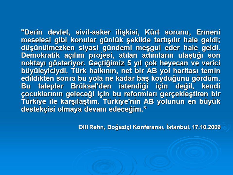 Derin devlet, sivil-asker ilişkisi, Kürt sorunu, Ermeni meselesi gibi konular günlük şekilde tartışılır hale geldi; düşünülmezken siyasi gündemi meşgul eder hale geldi. Demokratik açılım projesi, atılan adımların ulaştığı son noktayı gösteriyor. Geçtiğimiz 5 yıl çok heyecan ve verici büyüleyiciydi. Türk halkının, net bir AB yol haritası temin edildikten sonra bu yola ne kadar baş koyduğunu gördüm. Bu talepler Brüksel den istendiği için değil, kendi çocuklarının geleceği için bu reformları gerçekleştiren bir Türkiye ile karşılaştım. Türkiye nin AB yolunun en büyük destekçisi olmaya devam edeceğim.