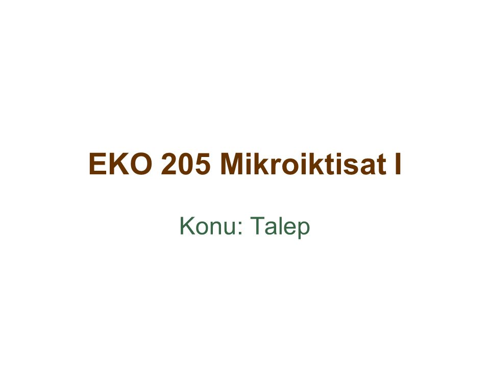 EKO 205 Mikroiktisat I Konu: Talep