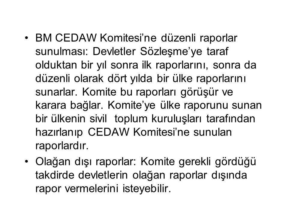 BM CEDAW Komitesi'ne düzenli raporlar sunulması: Devletler Sözleşme'ye taraf olduktan bir yıl sonra ilk raporlarını, sonra da düzenli olarak dört yılda bir ülke raporlarını sunarlar. Komite bu raporları görüşür ve karara bağlar. Komite'ye ülke raporunu sunan bir ülkenin sivil toplum kuruluşları tarafından hazırlanıp CEDAW Komitesi'ne sunulan raporlardır.