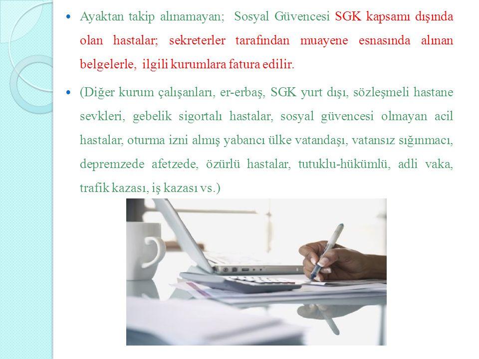 Ayaktan takip alınamayan; Sosyal Güvencesi SGK kapsamı dışında olan hastalar; sekreterler tarafından muayene esnasında alınan belgelerle, ilgili kurumlara fatura edilir.