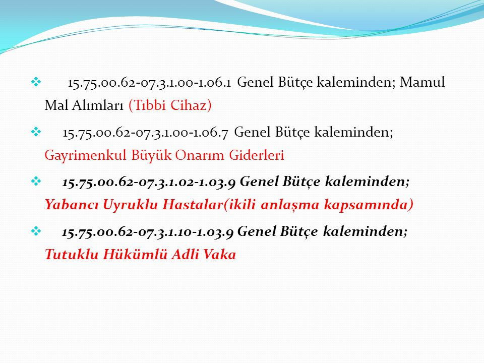 15.75.00.62-07.3.1.00-1.06.1 Genel Bütçe kaleminden; Mamul Mal Alımları (Tıbbi Cihaz)
