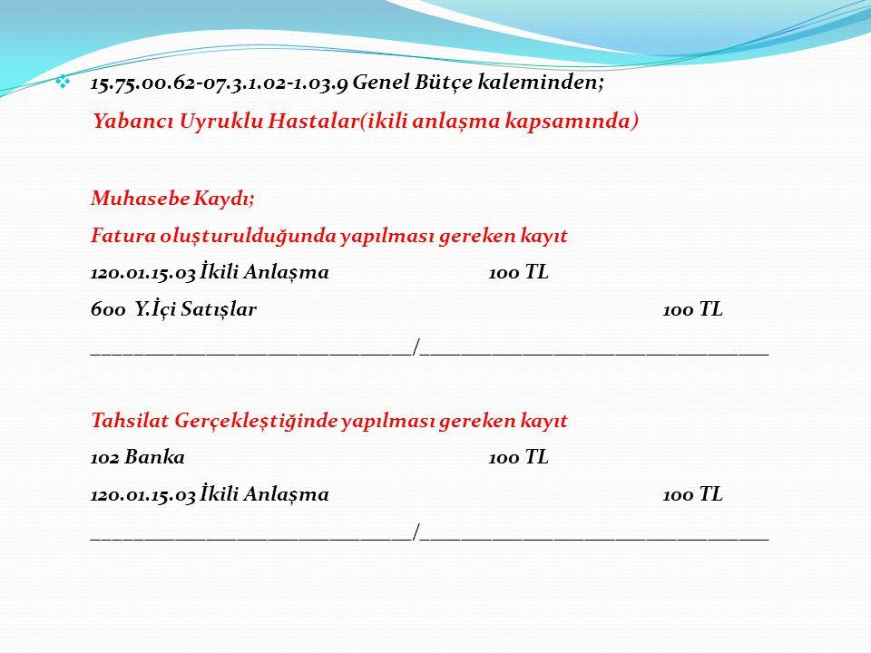 15.75.00.62-07.3.1.02-1.03.9 Genel Bütçe kaleminden;