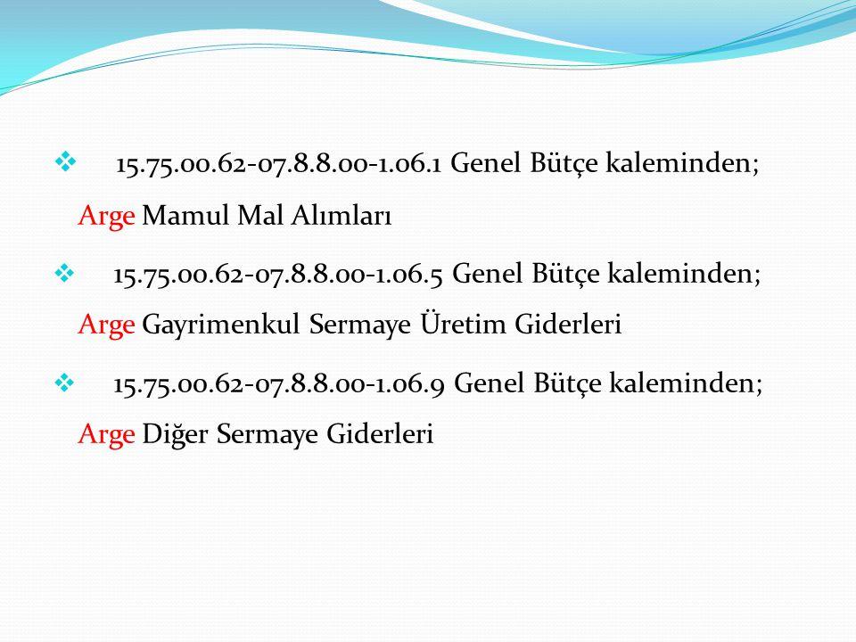 15.75.00.62-07.8.8.00-1.06.1 Genel Bütçe kaleminden; Arge Mamul Mal Alımları
