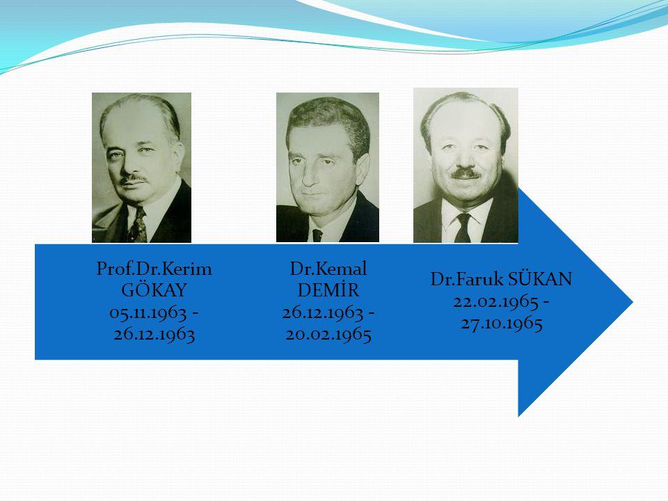 Dr.Faruk SÜKAN 22.02.1965 - 27.10.1965 Dr.Kemal DEMİR 26.12.1963 - 20.02.1965.