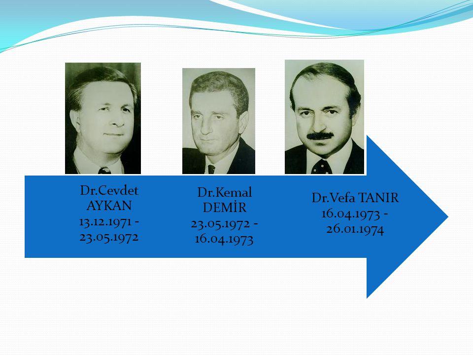 Dr.Vefa TANIR 16.04.1973 - 26.01.1974 Dr.Kemal DEMİR 23.05.1972 - 16.04.1973.
