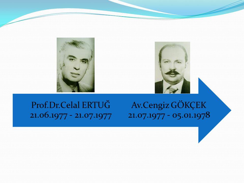 Av.Cengiz GÖKÇEK 21.07.1977 - 05.01.1978 Prof.Dr.Celal ERTUĞ 21.06.1977 - 21.07.1977