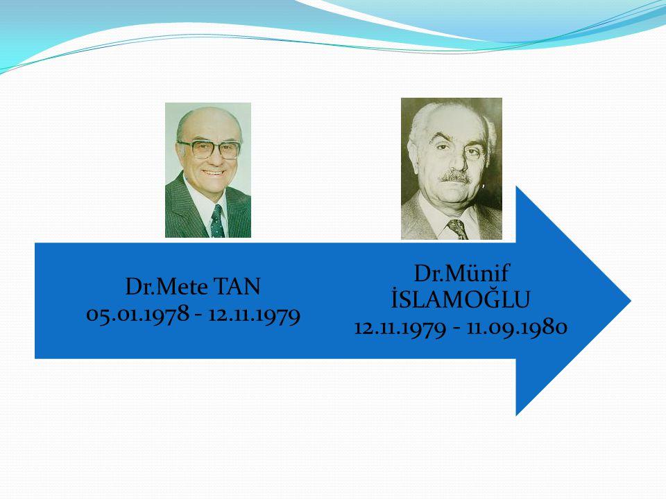 Dr.Münif İSLAMOĞLU 12.11.1979 - 11.09.1980 Dr.Mete TAN 05.01.1978 - 12.11.1979