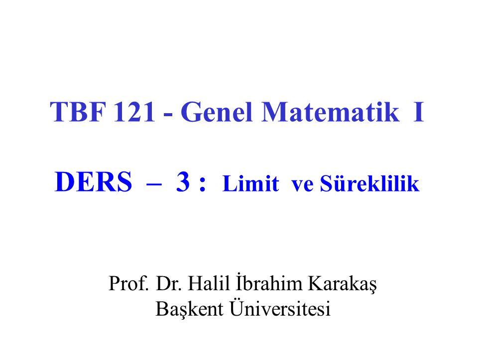 TBF 121 - Genel Matematik I DERS – 3 : Limit ve Süreklilik