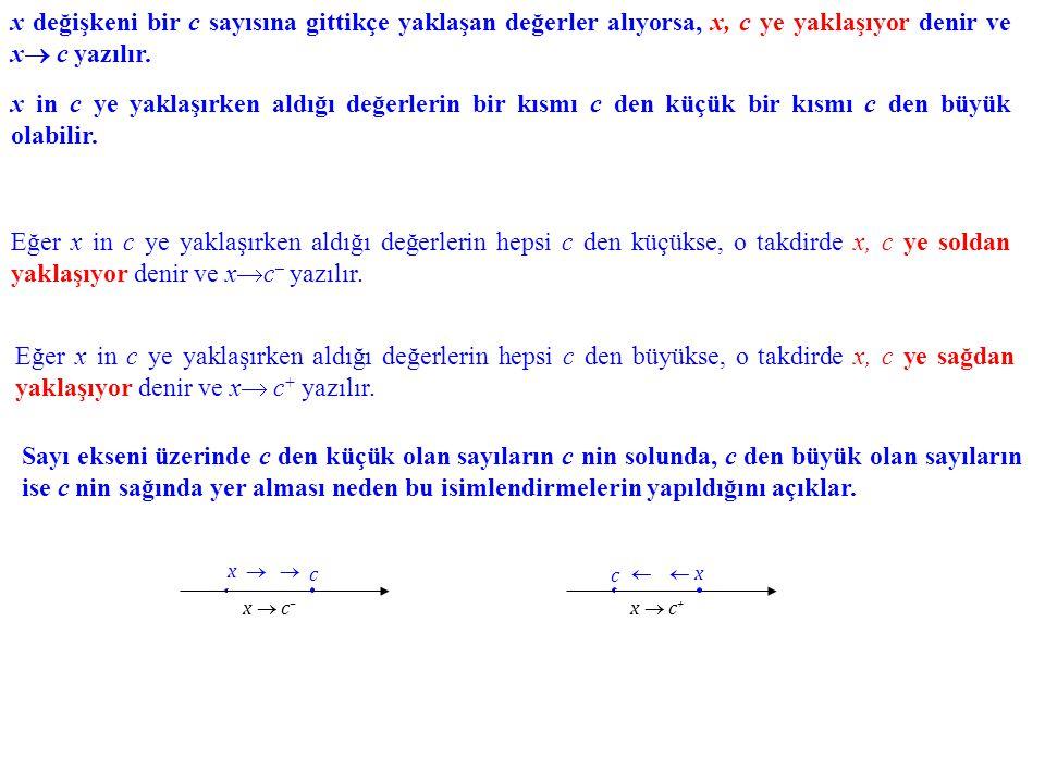 x değişkeni bir c sayısına gittikçe yaklaşan değerler alıyorsa, x, c ye yaklaşıyor denir ve x c yazılır.