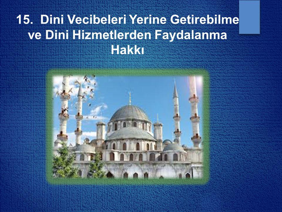 15. Dini Vecibeleri Yerine Getirebilme ve Dini Hizmetlerden Faydalanma Hakkı