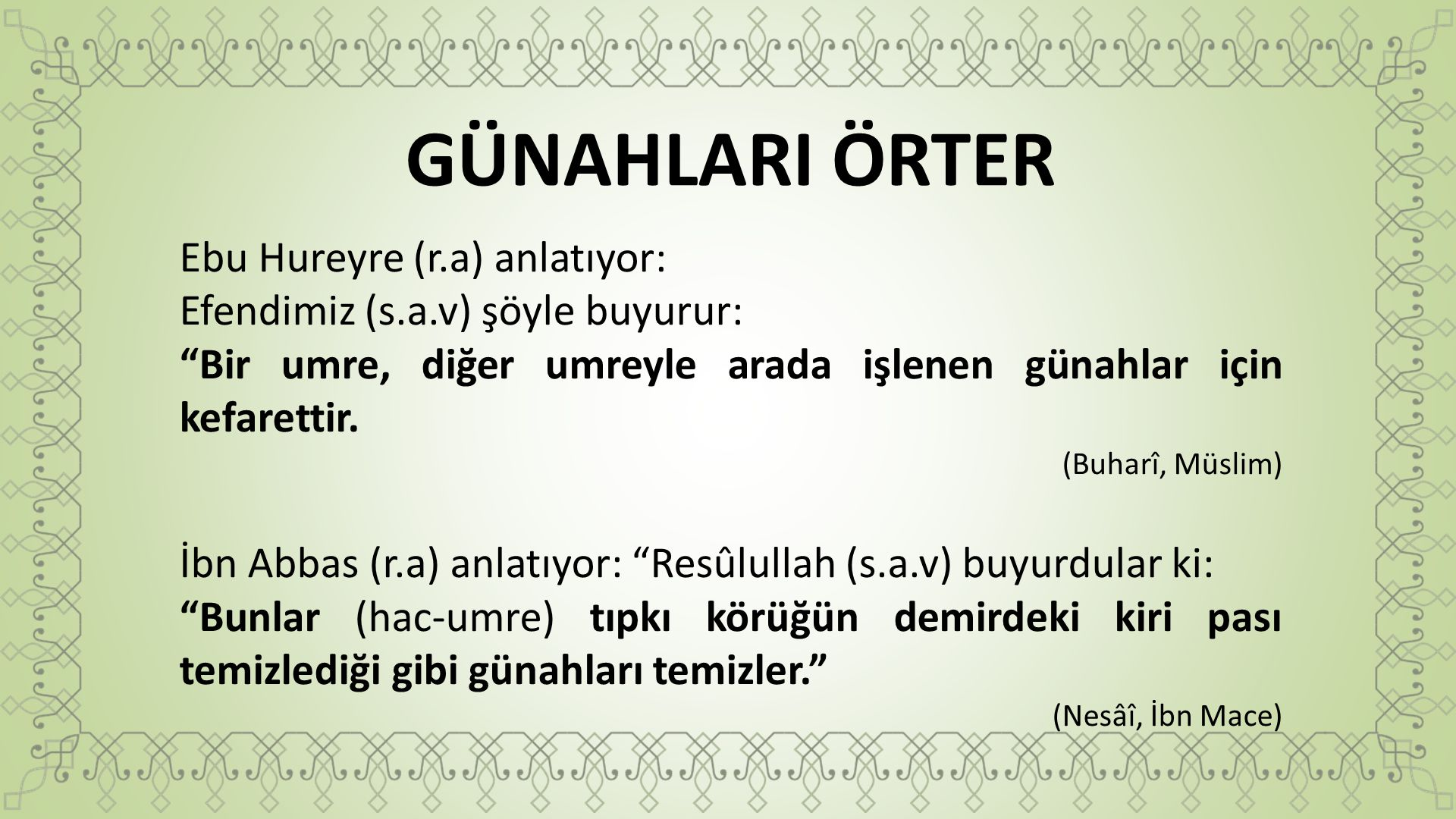 GÜNAHLARI ÖRTER Ebu Hureyre (r.a) anlatıyor: