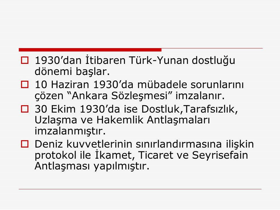 1930'dan İtibaren Türk-Yunan dostluğu dönemi başlar.