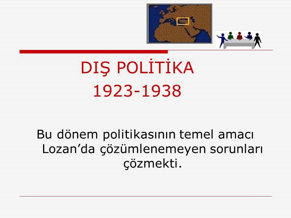 DIŞ POLİTİKA 1923-1938.