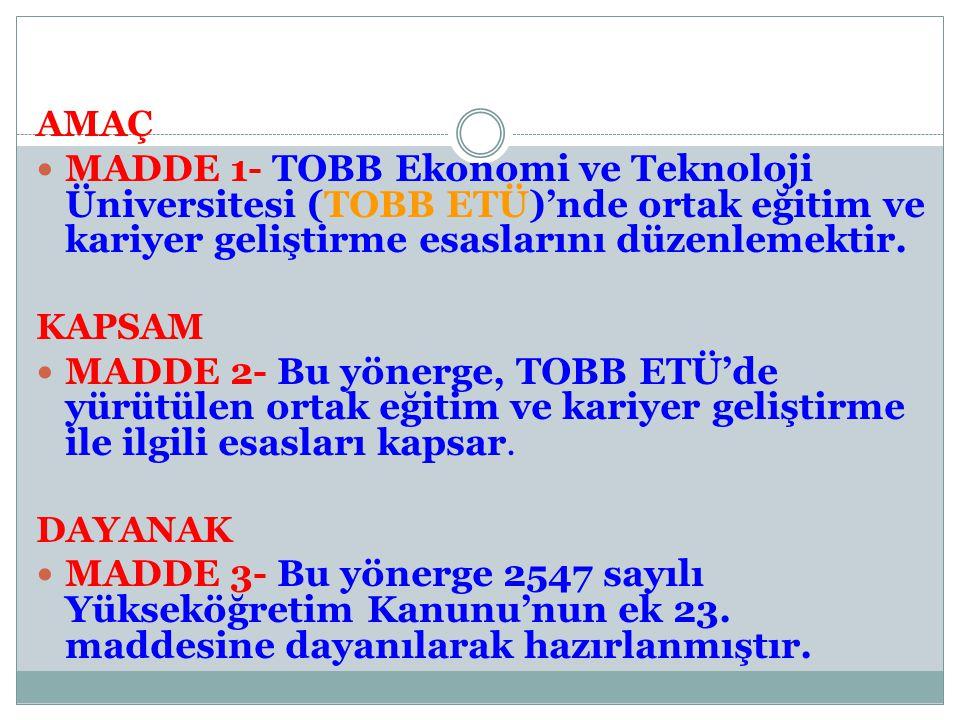AMAÇ MADDE 1- TOBB Ekonomi ve Teknoloji Üniversitesi (TOBB ETÜ)'nde ortak eğitim ve kariyer geliştirme esaslarını düzenlemektir.