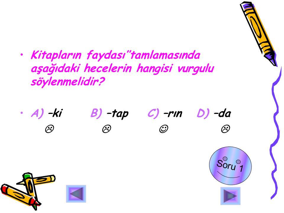A) –ki B) –tap C) –rın D) –da    