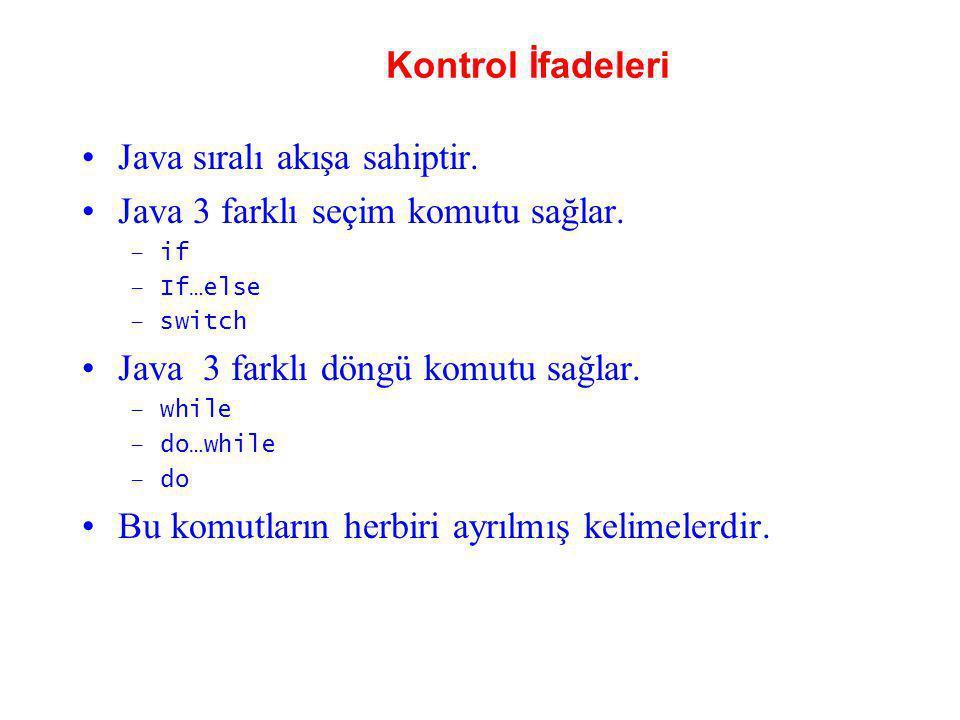 Java sıralı akışa sahiptir. Java 3 farklı seçim komutu sağlar.