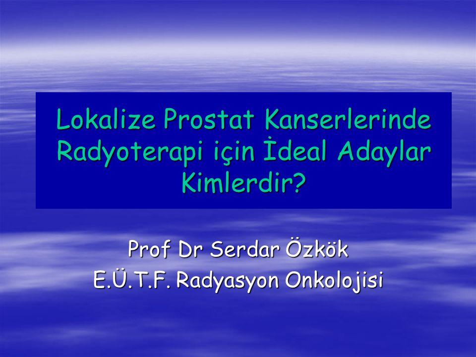Prof Dr Serdar Özkök E.Ü.T.F. Radyasyon Onkolojisi