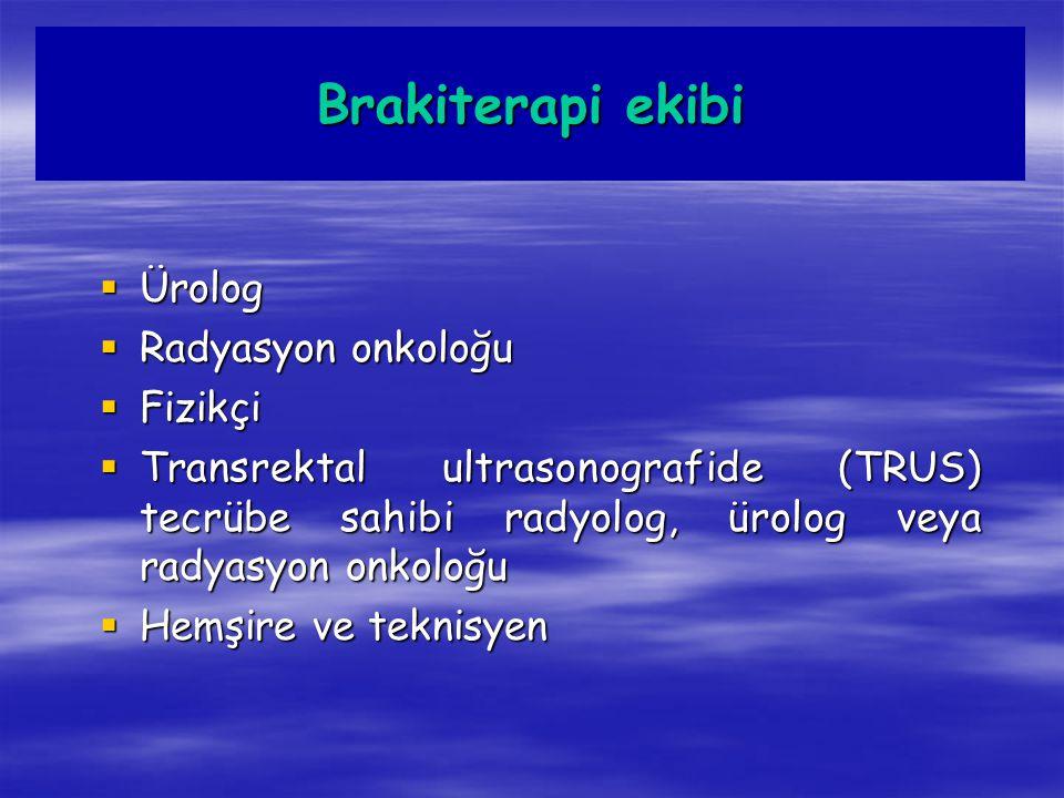 Brakiterapi ekibi Ürolog Radyasyon onkoloğu Fizikçi